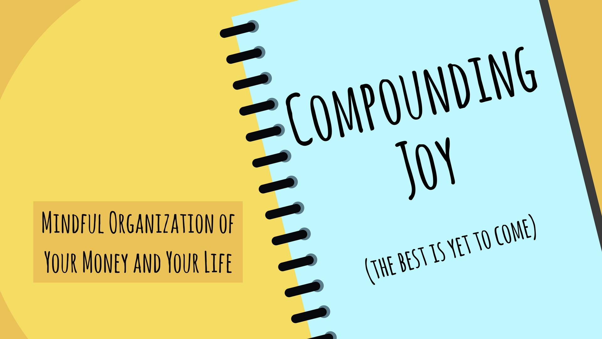 mindful organization of your money and your life | compounding joy | living a mindful and purposeful life