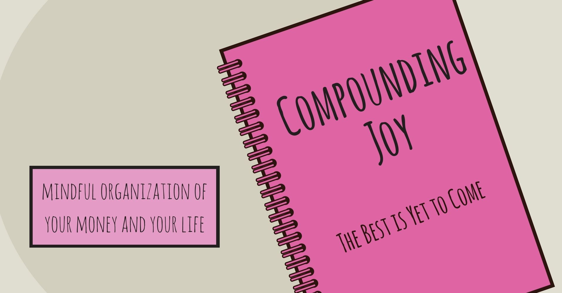 compounding joy - mindful organization of your money and your life